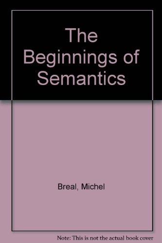 The Beginnings Of Semantics - Essays Lectures And Reviews: Breal, Michael
