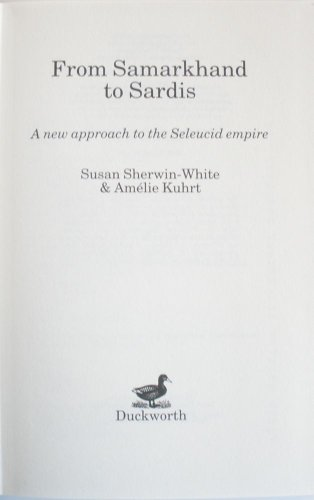 FROM SAMARKHAND TO SARDIS A New Approach to the Seleucid Empire: Sherwin-White, Susan & Amélie ...