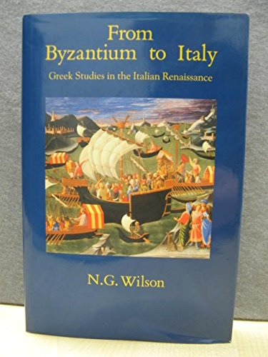 9780715624180: From Byzantium to Italy: Greek Studies in the Italian Renaissance
