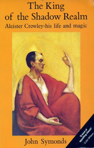 9780715624432: King of the Shadow Realm: Aleister Crowley, His Life and Magic