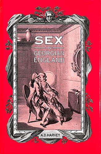 Sex in Georgian England: Attitudes and Prejudices: Harvey, A. D.