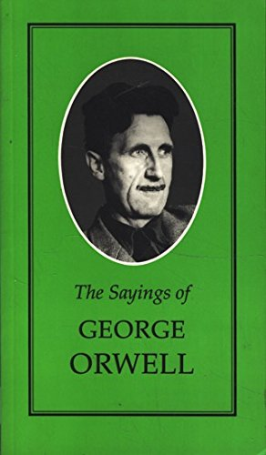 The Sayings of George Orwell (Duckworth Sayings Series): Orwell, George