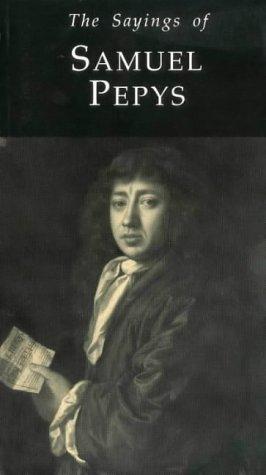 Sayings of Samuel Pepys (Sayings Series): Samuel Pepys