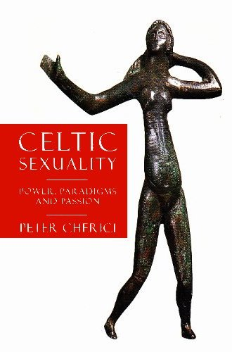 Celtic Sexuality: Power, Paradigms, and Passion: Cherici, Peter