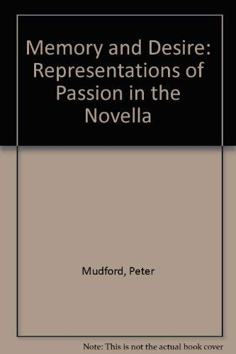 Memory and Desire : Representations of Passion in the Novella: MUDFORD, Peter