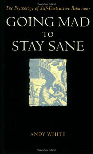 9780715627488: Going Mad To Stay Sane: The Psychology of Self-Destructive Behaviour