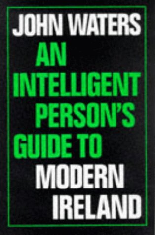 An Intelligent Persons Guide to Modern Ireland (Intelligent Person's Guide Series) (0715627910) by Waters, John