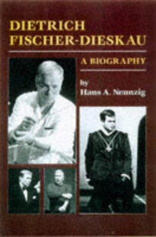 Dietrich Fischer-Dieskau: A Biography: Neunzig, Hans A.