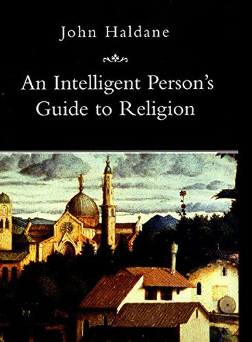 An Intelligent Person's Guide to Religion (Intelligent Person's Guides) (0715628674) by Haldane, John