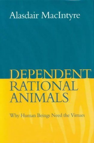 9780715629024: Dependent Rational Animals: Why Human Beings Need the Virtues