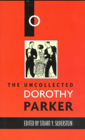 The Uncollected Dorothy Parker: DOROTHY PARKER