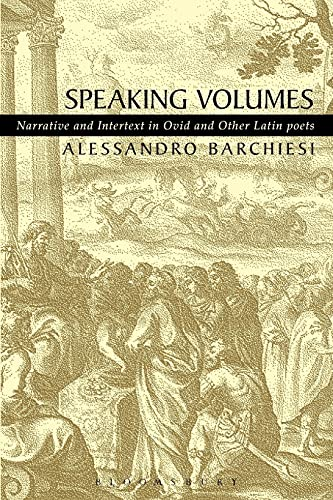 Speaking Volumes: Narrative and Intertext in Ovid and Other Latin Poets (Duckworth Classical Essays) (071563027X) by Barchiesi, Alessandro