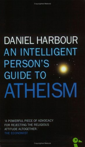 An Intelligent Person's Guide to Atheism: Harbour, Daniel