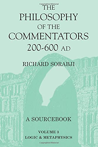 9780715632475: The Philosophy of the Commentators, 200-600 AD: A Source Book, vol. 3 Logic and Metaphysics: Logic and Metaphysics Vol 3