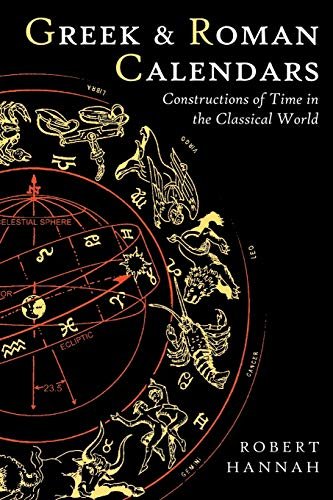 Greek and Roman Calendars: Constructions of Time in the Classical World: Robert Hannah