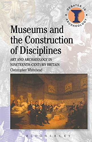 9780715635087: Museums and the Construction of Disciplines: Art and Archaeology in Nineteenth-century Britain (Debates in Archaeology)