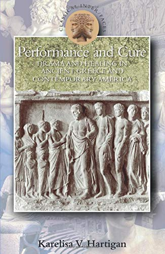 9780715636398: Performance and Cure: Drama and Healing in Ancient Greece and Contemporary America (Classical Inter/Faces)