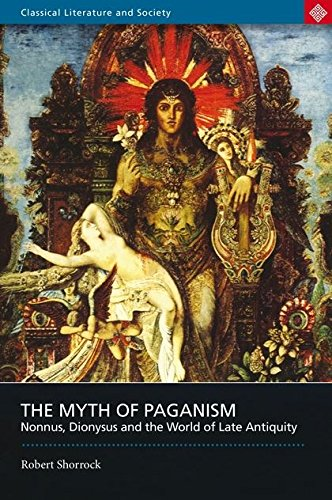 9780715636688: The Myth of Paganism: Nonnus, Dionysus and the World of Late Antiquity (Classical Literature and Society)