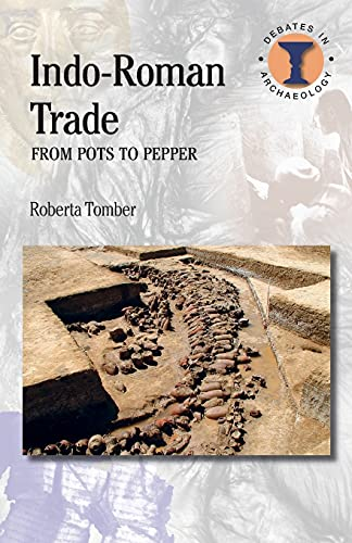 Indo-Roman Trade: From Pots to Pepper (Duckworth Debates in Archaeology): Tomber, Roberta
