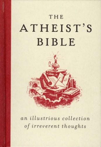9780715637258: The Atheist's Bible: An Illustrious Collection of Irreverent Thoughts