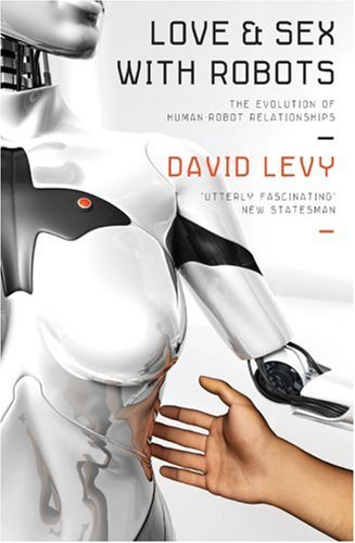 9780715637777: Love and Sex with Robots: The Evolution of Human-robot Relationships