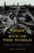 9780715637937: The Thief At the End of the World. Rubber, Power, and the Seeds of Empire