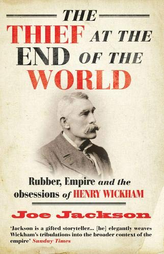 9780715637944: The Thief at the End of the World: Rubber, Power and the Obsessions of Henry Wickham