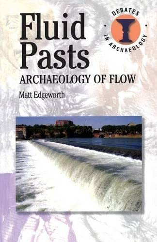 9780715639825: Fluid Pasts: Archaeology of Flow (Debates in Archaeology)