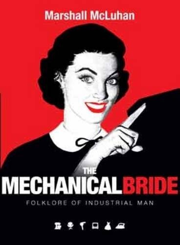 Mechanical Bride: Folklore of Industrial Man (Paperback): Marshall McLuhan