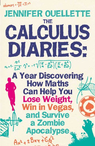 9780715641439: Calculus Diaries: A Year Discovering How Maths Can Help You Lose Weight, Win in Vegas and Survive a Zombie Apocalypse. Jennifer Ouellett