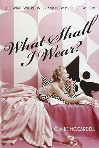 What Shall I Wear?: The What, Where, When And How Much Of Fashion