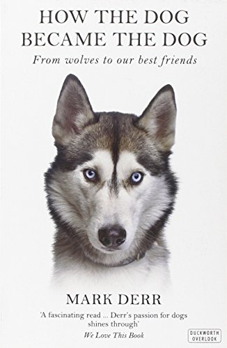 9780715645260: How the Dog Became the Dog: From Wolves to Our Best Friends