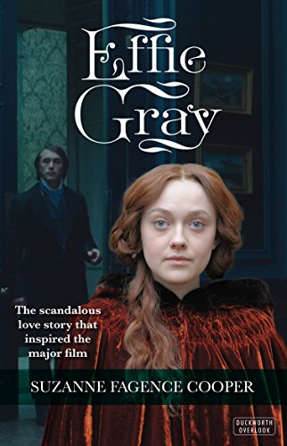 Effie Gray: The Passionate Lives of Effie Gray, Ruskin and Millais: Cooper, Suzanne Fagence