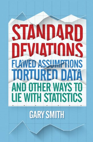 Standard Deviations: Flawed Assumptions, Tortured Data, and other Ways to Lie with Statistics: Gary...