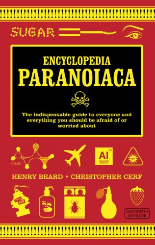 Encyclopedia Paranoiaca: The Indispensable Guide To Everyone And Everything You Should Be Afraid ...