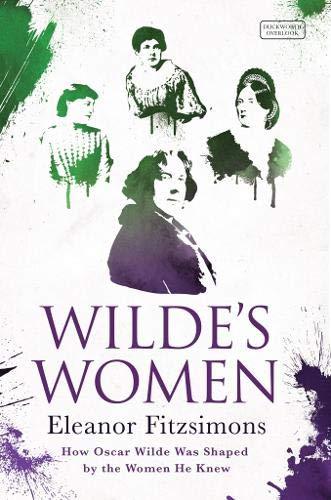 9780715649367: Wilde's Women: How Oscar Wilde Was Shaped by the Women He Knew