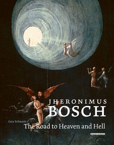 Jheronimus Bosch: The Road to Heaven and Hell (Hardback): Gary Schwartz