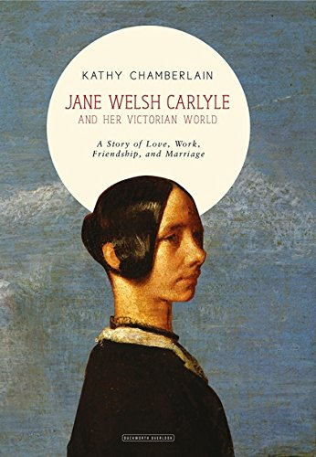 Jane Welsh Carlyle and Her Victorian World: Kathy Chamberlain