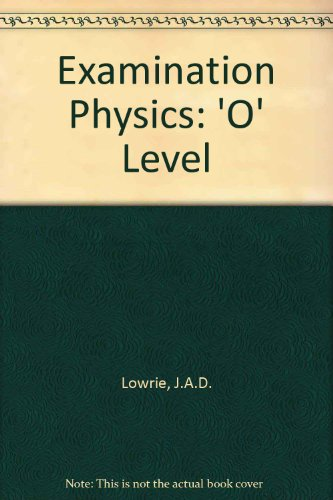 Examination Physics 'O': Multiple Choice and Miscellaneous: Lowrie, J. A.