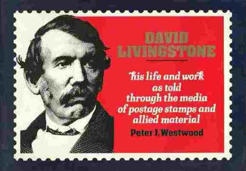 9780715725993: David Livingstone: His Life and Work as Told Through the Media of Postage Stamps and Allied Materials