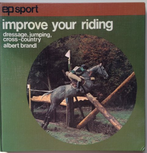 9780715806340: Improve Your Riding: Dressage, Cross-country, Jumping