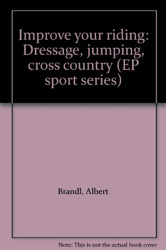 9780715806456: Improve your riding: Dressage, jumping, cross country (EP sport series)