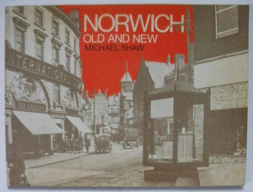Norwich Old and New: SHAW Michael