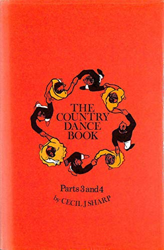 Country Dance Books: Part 3 and 4: Sharp, Cecil J.,