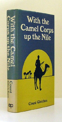 WITH THE CAMEL CORPS UP THE NILE.: Gleichen, Count.