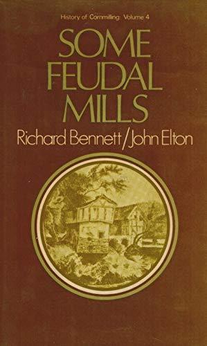 History of Corn-milling: Some Feudal Mills Volume: Bennett, Richard; Elton,