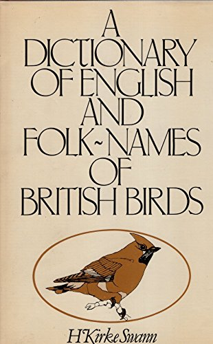 A DICTIONARY OF ENGLISH AND FOLK-NAMES OF BRITISH BIRDS