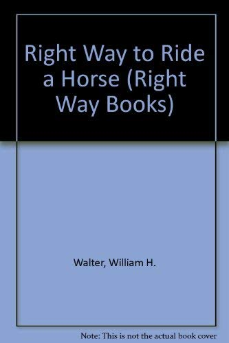 9780716000013: Right Way to Ride a Horse (Right Way Books)