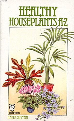 Healthy House Plants A.to Z. (Paperfronts): Guyton, Anita