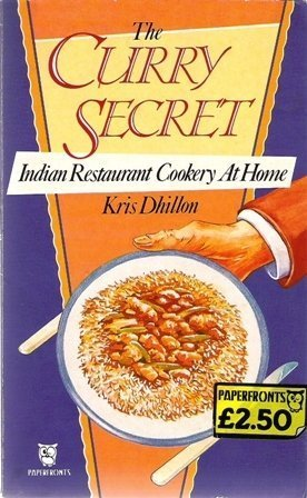 The Curry Secret: Indian Restaurant Cookery at Home (Paperfronts): Kris Dhillon